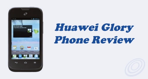Tracfone Huawei Glory H868C Phone Review