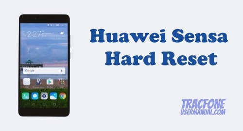 How to Perform Hard Reset on Tracfone Huawei Sensa H715BL / H710VL
