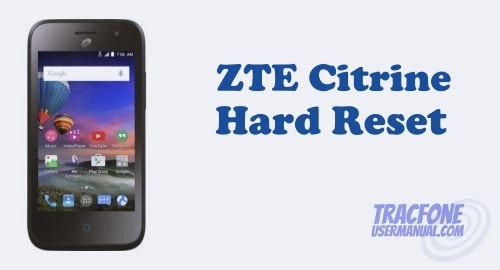 Factory Reset TracFone ZTE Citrine LTE