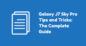 Samsung Galaxy J7 Sky Pro: Complete List of How-tos and Tutorials