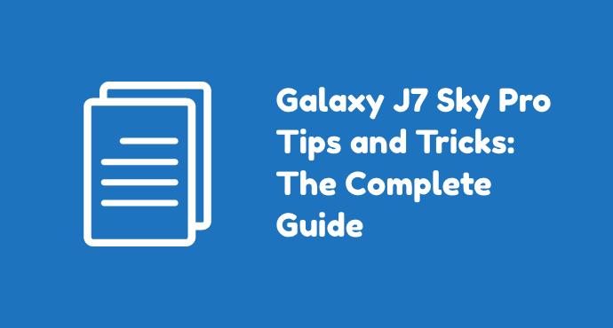 Galaxy J7 Sky Pro Tips Tricks