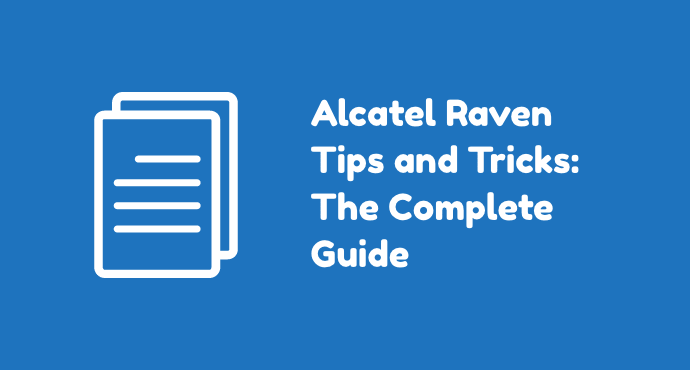 Alcatel Raven Tips Tricks