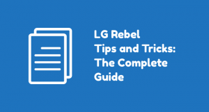 LG Rebel LTE: Complete List of How-tos and Tutorials