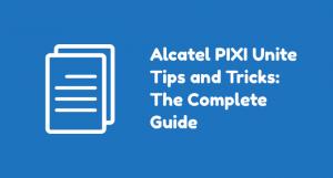 Alcatel PIXI Unite: Complete List of How-tos and Tutorials