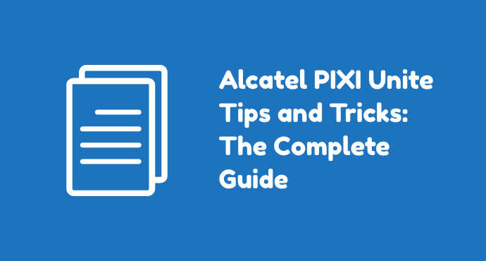 Alacatel Pixi Unite Tips Tricks