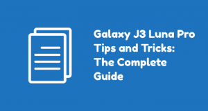 Samsung Galaxy J3 Luna Pro: Complete List of How-tos and Tutorials