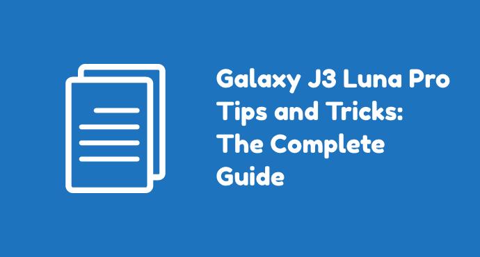 Galaxy J3 Luna Pro Tips Tricks
