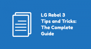 TracFone LG Rebel 3 LTE: Complete List of How-tos and Tutorials