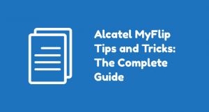 Alcatel MyFlip Tips and Tricks for Beginners