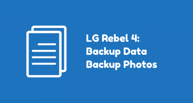LG Rebel 4 Backup Data
