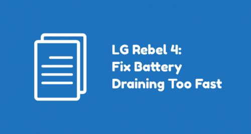 LG Rebel 4 Battery Draining Fast
