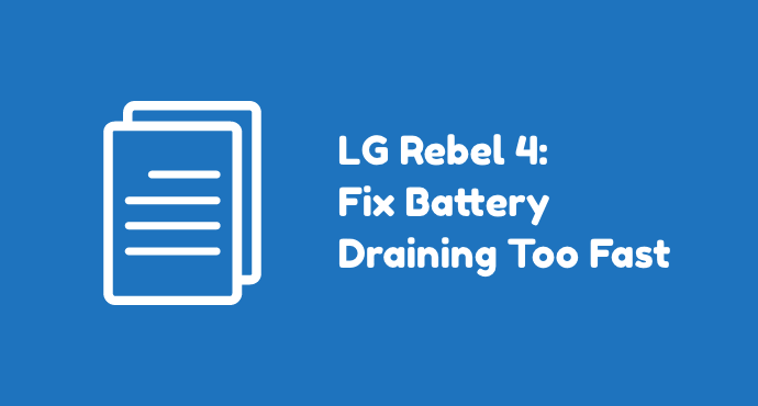 LG Rebel 4 Battery Draining Fast