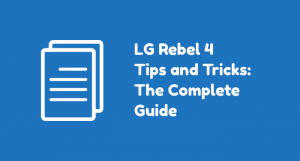 LG Rebel 4 LTE (L44VL) Tips and Tricks: The Complete Guide