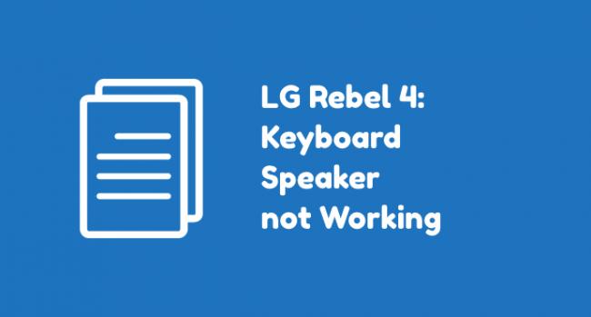 LG Rebel 4 Keyboard Speaker Problems