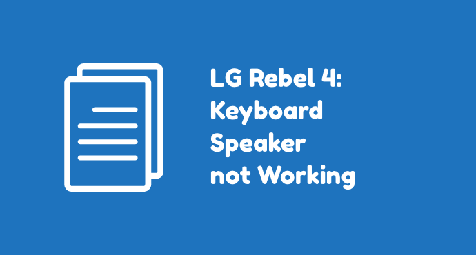 LG Rebel 4 Keyboard Speaker Problems
