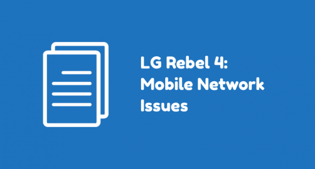 LG Rebel 4 Netwok Issue