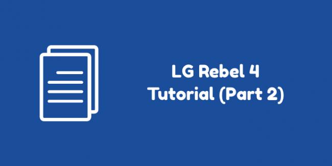 LG Rebel 4 Tutorial Part 2